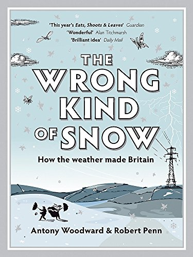 The Wrong Kind of Snow: How the Weather Made Britain by Antony Woodward