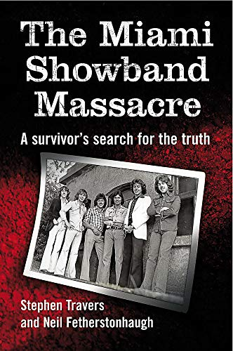 The Miami Showband Massacre By Stephen Travers