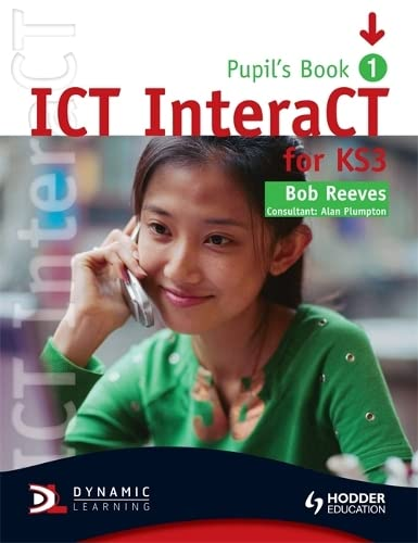 ICT InteraCT for Key Stage 3 Pupil's Book 1 By Bob Reeves
