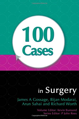 100 Cases in Surgery By James Gossage (BSC MS FRCS Consultant Upper Gastrointestinal Surgeon, Guy's & St Thomas' NHS Foundation Trust, London, UK)