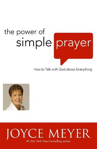 The Power of Simple Prayer: How to Talk to God About Everything by Joyce Meyer