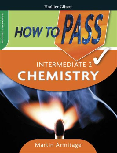 How To Pass Intermediate 2 Chemistry (How To Pass - Intermediate Level) By Martin Armitage