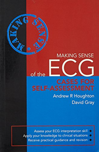 Making Sense of the ECG: Cases for Self-assessment By Andrew R. Houghton