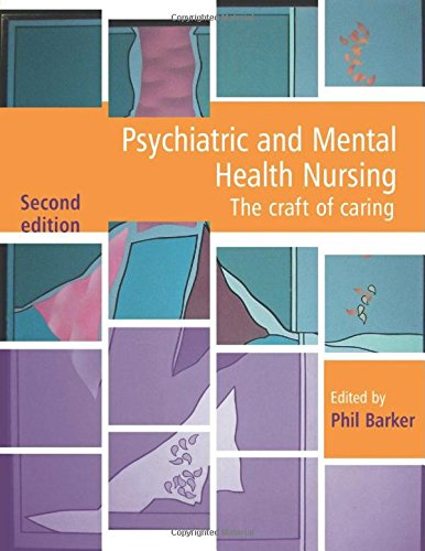 Psychiatric and Mental Health Nursing 2nd Edition: The craft of caring By Phil Barker (Director of Clan Unity International and Honorary Professor, University of Dundee, UK)