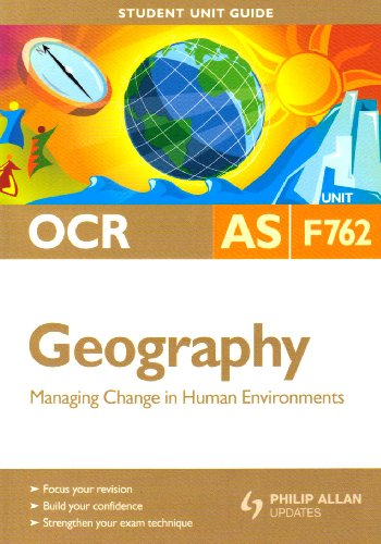 OCR AS Geography Student Unit Guide: Unit F762 Managing Change in Human Environments: Unit 2 (Student Unit Guides) By Peter Stiff