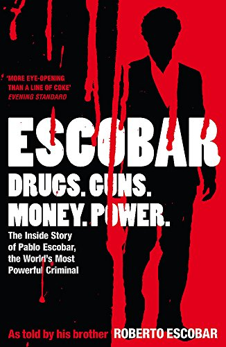 Escobar: The Inside Story of Pablo Escobar, the World's Most Powerful Criminal by Roberto Escobar