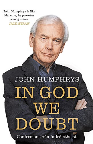 In God We Doubt: Confessions of a Failed Atheist By John Humphrys