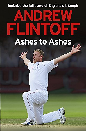 Andrew Flintoff: Ashes to Ashes By Andrew Flintoff