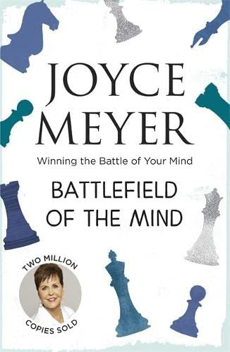 Battlefield of the Mind: Winning the Battle of Your Mind: Winning the Battle in Your Mind By Joyce Meyer
