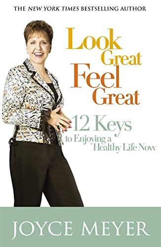 Look Great, Feel Great: 12 keys to enjoying a healthy life now By Joyce Meyer