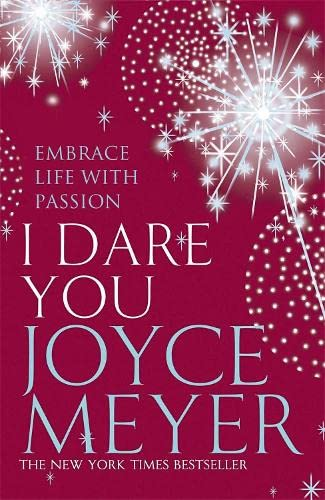 I Dare You: Embrace Life with Passion by Joyce Meyer