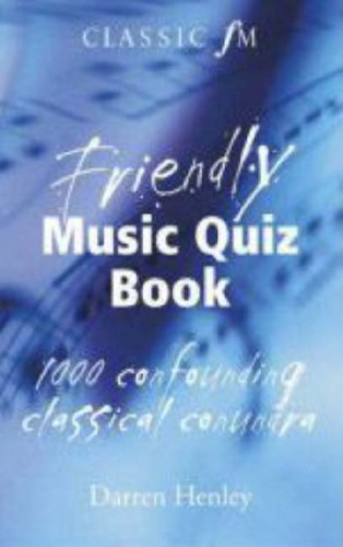 The Classic FM Friendly Music Quiz Book By Darren Henley