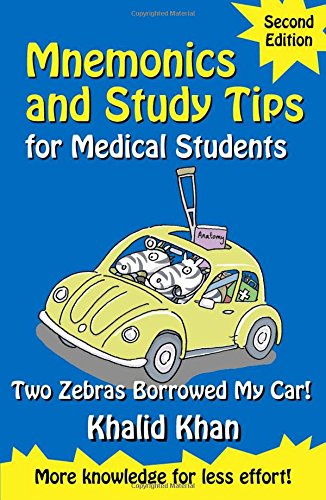 Mnemonics and Study Tips for Medical Students, Second Edition: Two Zebras Borrowed My Car (Hodder Arnold Publication) By Khalid Khan (South Croydon, UK)