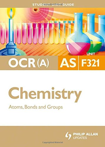 OCR (A) AS Chemistry: Atoms, Bonds and Groups: Unit F321 by Mike Smith