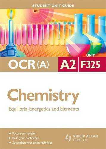 OCR(a) A2 Chemistry Student Unit Guide: Unit F325 Equilibria, Energetics and Elements by Mike Smith