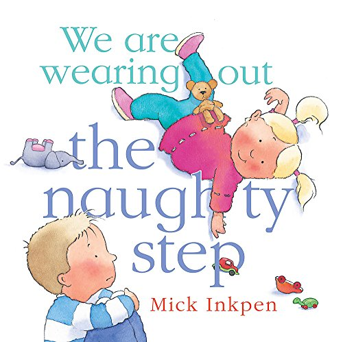 We are wearing out the naughty step By Mick Inkpen