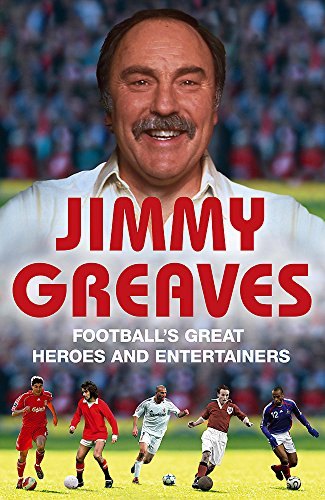 Football's Great Heroes and Entertainers By Jimmy Greaves