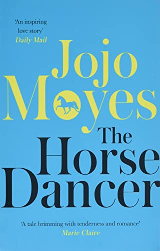 The Horse Dancer: Discover the heart-warming Jojo Moyes you haven't read yet By Jojo Moyes