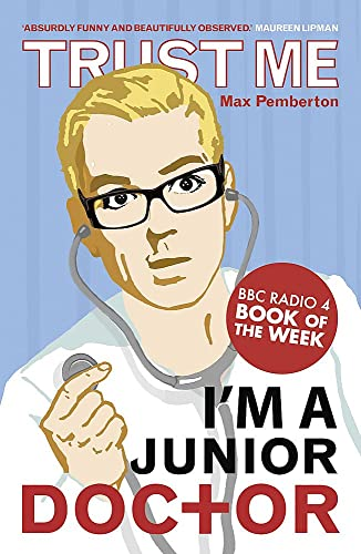 Trust Me, I'm a (Junior) Doctor By Max Pemberton