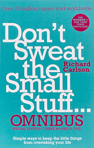 Don't Sweat the Small Stuff... Omnibus: Don't Sweat the Small Stuff, Don't Sweat the Small Stuff at Work, Don't Sweat the Small Stuff About Money by Richard Carlson