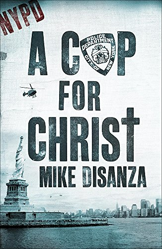 A Cop for Christ By Mike DiSanza