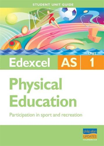 Edexcel as Physical Education Student Unit Guide: Unit 1 Participation in Sport and Recreation By Gavin Roberts