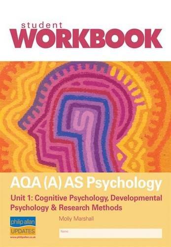 AQA (A) AS Psychology: Cognitive Psychology, Developmental Psychology and Research Methods: Unit 1: PSYA1 Student  Workbook by Molly Marshall