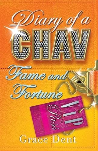 Diary of a Chav: Fame and Fortune By Grace Dent