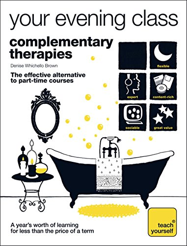 Teach Yourself Your Evening Class: Complementary Therapies By Denise Whichello Brown