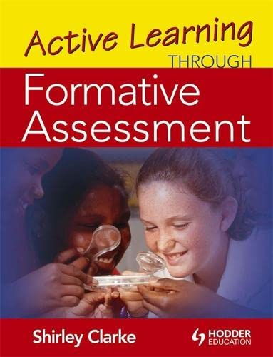 Active Learning through Formative Assessment By Shirley Clarke