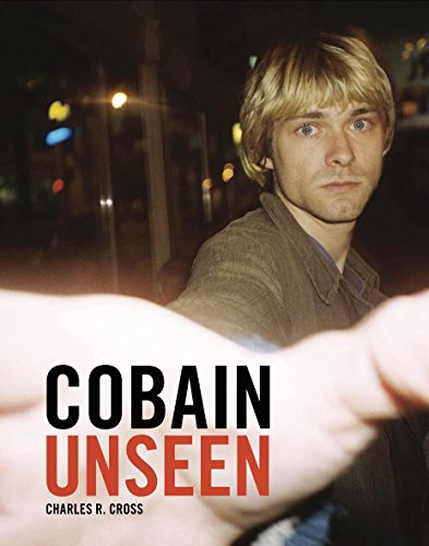 Cobain Unseen By Charles R. Cross