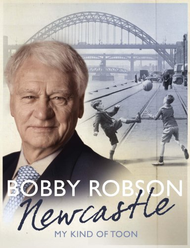 Newcastle: My Kind of Toon by Bobby Robson