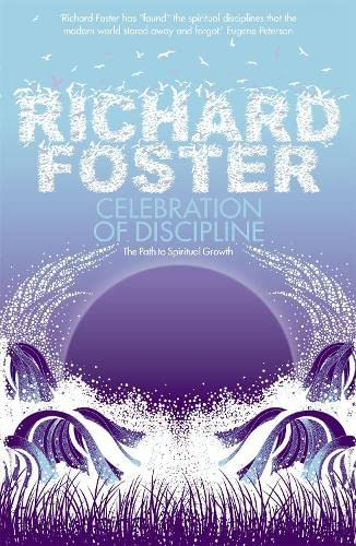 Celebration of Discipline: The Path to Spiritual Growth By Richard Foster