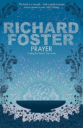 Prayer: Finding the Heart's True Home By Richard Foster