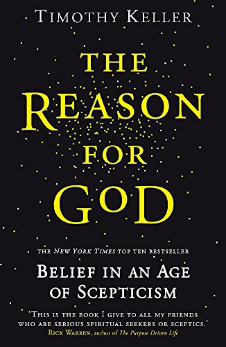 The Reason for God: Belief in an age of scepticism By Timothy Keller