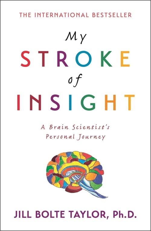 My Stroke of Insight By Jill Bolte Taylor, Ph.D.