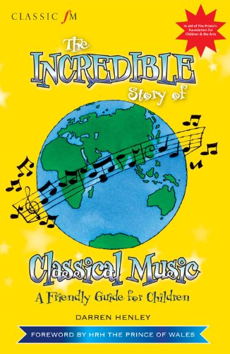 Classic FM The Incredible Story of Classical Music By Darren Henley