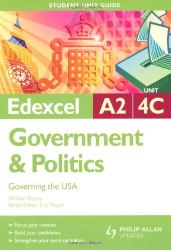 Edexcel A2 Government and Politics: Governing the USA: Unit 4C by William Storey