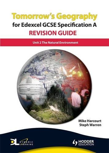 Tomorrow's Geography for Edexcel GCSE Specification A Revision Guide: The Natural Environment: Unit 2 by Steph Warren