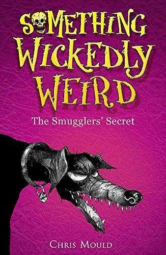 Something Wickedly Weird: The Smugglers' Secret By Chris Mould