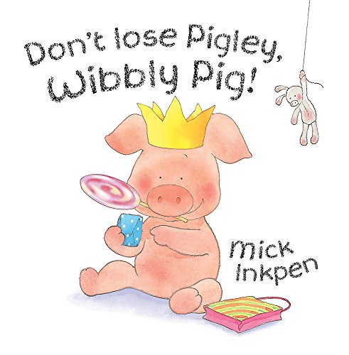 Wibbly Pig: Don't Lose Pigley, Wibbly Pig! By Mick Inkpen