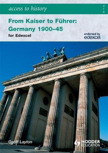 Access to History: From Kaiser to Fuhrer: Germany 1900-1945 for Edexcel By Geoff Layton