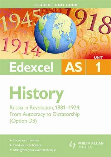 Edexcel AS History Student Unit Guide: Unit 1 Russia in Revolution, 1881-1924: from Autocracy to Dictatorship (Option D3) By Derrick Murphy