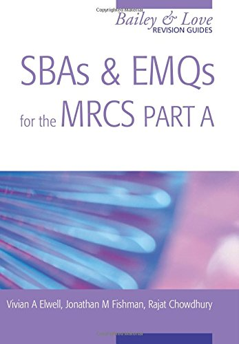 SBAs and EMQs for the MRCS Part A: A Bailey & Love Revision Guide (Bailey & Love Revision Guides) By Jonathan Fishman
