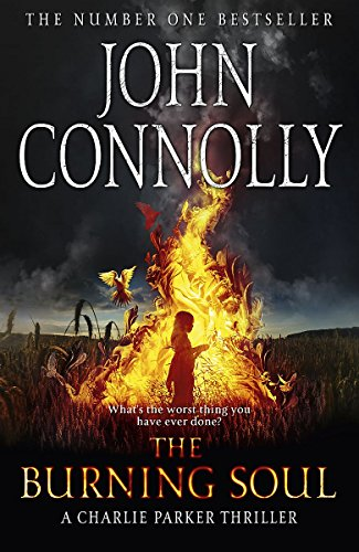 The Burning Soul: A Charlie Parker Thriller: 10 By John Connolly