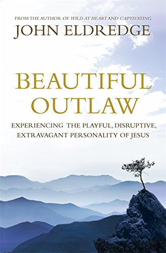 Beautiful Outlaw By John Eldredge