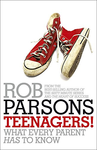 Teenagers!: What Every Parent Has to Know by Rob Parsons