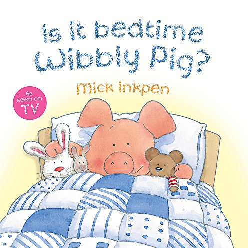 Is It Bedtime Wibbly Pig? Board Book By Mick Inkpen