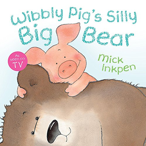 Wibbly Pig: Wibbly Pig's Silly Big Bear By Mick Inkpen