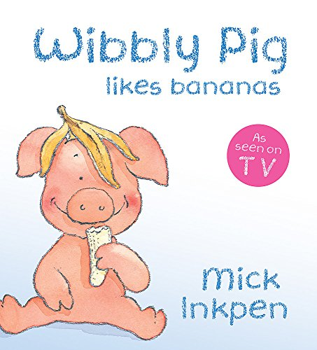 Wibbly Pig Likes Bananas by Mick Inkpen